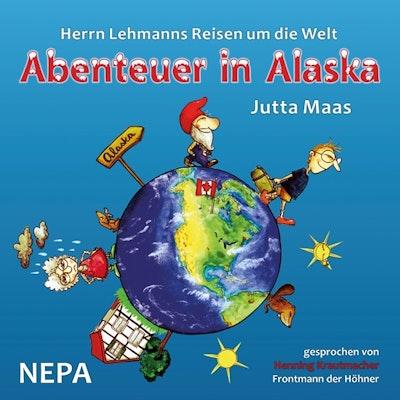 Herrn Lehmanns Reisen um die Welt: Abenteuer in Alaska von Jutta Maas